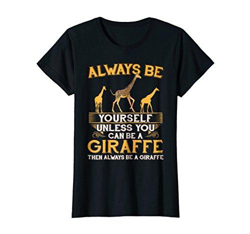 Womens Always Be Yourself Unless You Can Be A Giraffe Shirt