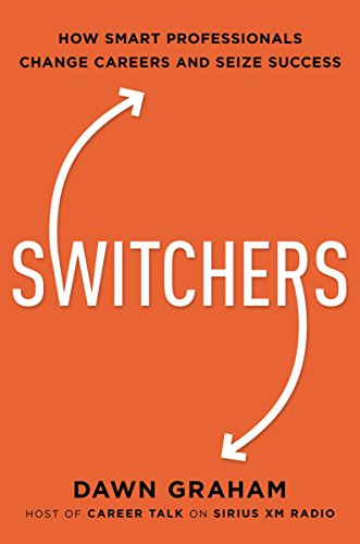 Switchers: How Smart Professionals Change Careers - and Seize Success -