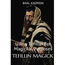 Tefillin Magick: Using Tefillin For Magickal Purposes (Jewish Magick) (Volume 1)