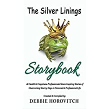 The Silver Linings Storybook: 18 Health & Happiness Professionals Share Inspiring Stories of Overcoming Stormy Days in Personal And Professional Life