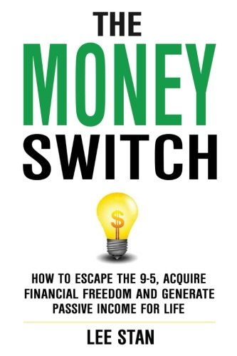 41oh3ZhG7cL - The Money Switch: How To Escape The 9-5 And Generate Passive Income For Life