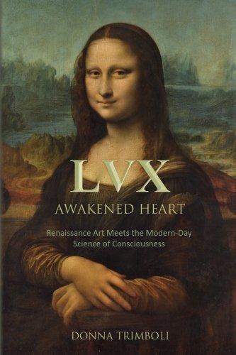 Read Online LVX Awakened Heart: Renaissance Art Meets the Modern-Day Science of Consciousness (LVX Awakened Mind) ebook
