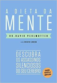 A dieta da mente (Edição revista e atualizada): Descubra os assassinos silenciosos do seu cérebro