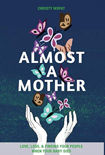 (Almost a Mother: Love, Loss, and Finding Your People When Your Baby Dies)