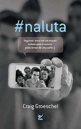 #Naluta: Seguindo Jesus em um Mundo voltado para Si Mesmo pelas Lentes de uma Selfie