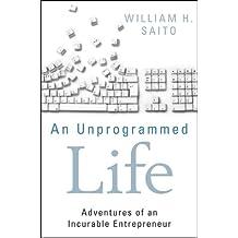 An Unprogrammed Life: Adventures of an Incurable Entrepreneur