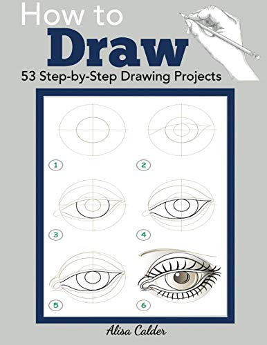 How to Draw: 53 Step-by-Step Drawing Projects (Beginner Drawing Books) (Step By Step Guide To Drawing Animals)