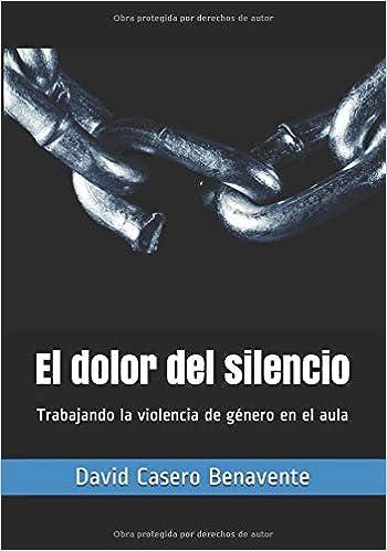 Descargar Bittorrent En Español El Dolor Del Silencio: Trabajando La Violencia De Género En El Aula Ebook PDF