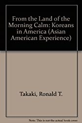 From the Land of Morning Calm: The Koreans in America (Asian-American Experience)