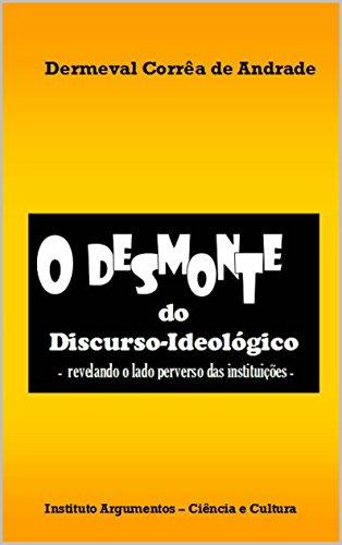 O Desmonte do Discurso-Ideológico - revelando o lado perverso das instituições -