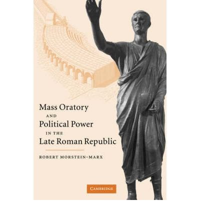 [(Mass Oratory and Political Power in the Late Roman Republic)] [Author: Robert Morstein-Marx] published on (October, 2007) pdf epub