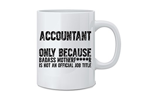 Accountant Only because Bad Ass Motherfucker is not a Job Title - Funny Accountant Mug - White 11 Oz. Novelty Coffee Mug - Great Gift for Mom, Dad, Co-Worker, Boss and Accountant by Mad Ink Fashions (Accountant Coffee Mug)