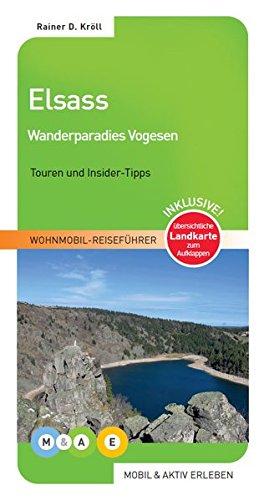 Elsass - Wanderparadies Vogesen (MOBIL & AKTIV ERLEBEN - Wohnmobil-Reiseführer) Taschenbuch – 1. Juni 2014 Johannes Hünerfeld Rainer D. Kröll 3943759091 Elsass / Hotelführer