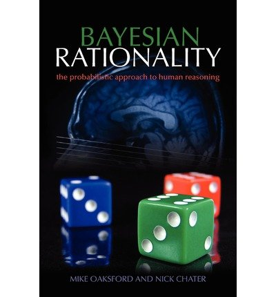 Read Online [(Bayesian Rationality: The Probabilistic Approach to Human Reasoning)] [Author: Mike Oaksford] published on (April, 2007) PDF