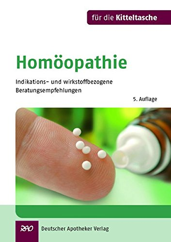Homöopathie für die Kitteltasche: Indikations- und wirkstoffbezogene Beratungsempfehlungen