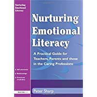 Nurturing Emotional Literacy: A Practical for Teachers, Parents and those in the Caring Professions