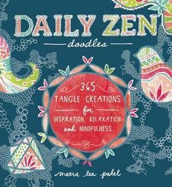 Meera Lee Patel: Daily Zen Doodles : 365 Tangle Creations for Inspiration, Relaxation and Joy (Paperback); 2014 Edition