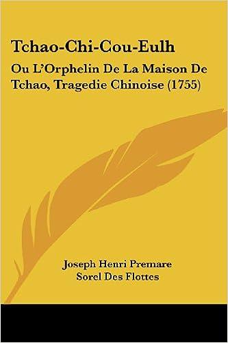 Tchao-Chi-Cou-Eulh: Ou L'Orphelin De La Maison De Tchao, Tragedie Chinoise (1755)