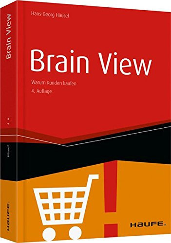 Brain View: Warum Kunden kaufen (Haufe Fachbuch) Taschenbuch – 22. März 2016 Hans-Georg Häusel Haufe Lexware 364806536X Wirtschaft / Werbung