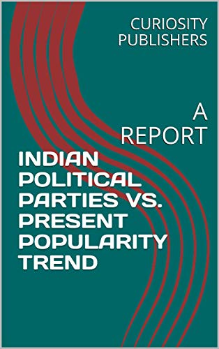 INDIAN POLITICAL PARTIES VS  PRESENT POPULARITY TREND: A