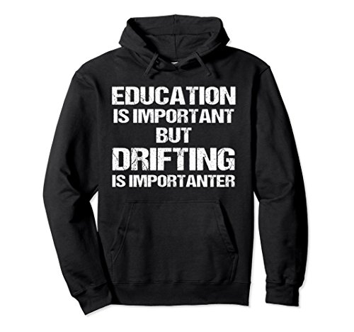 Unisex Hoodie Education Important But Importanter Drifting Racing