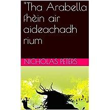 """""""Tha Arabella fhèin air aideachadh rium (Scots_gaelic Edition)"""