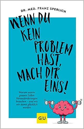Buch: Wenn du kein Problem hast, mach dir eins!