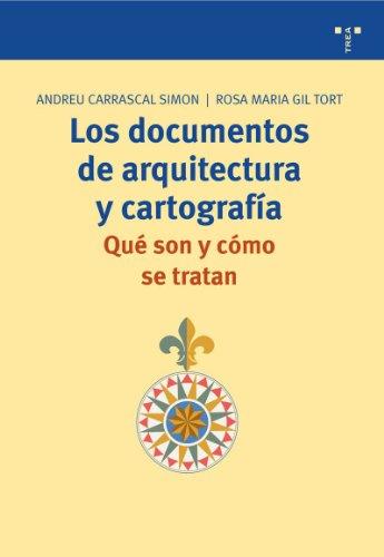 Descargar Libro Los Documentos De Arquitectura Y Cartografía. Qué Son Y Cómo Se Tratan Andreu Carrascal Simón