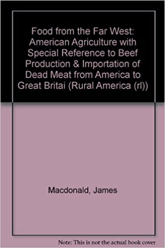 Food from the Far West: American Agriculture with Special Reference to Beef Production and Importation of Dead Meat from America to Great Britain (Rural America)