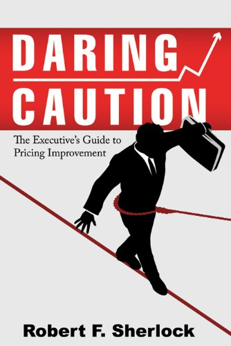 Daring Caution: The Executives Guide to Pricing Improvement