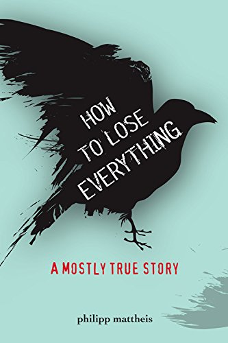 How to Lose Everything: A Mostly True Story (True Stories)