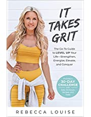 It Takes Grit: The Go-To Guide to Level Up Your LifeStrengthen, Energize, Elevate, and Conquer