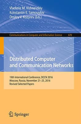 Distributed Computer and Communication Networks: 19th International Conference, DCCN 2016, Moscow, Russia, November 21-25, 2016, Revised Selected Papers ... in Computer and Information Science)