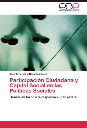 Participacion Ciudadana y Capital Social en las Politicas Sociales: Debate en torno a la responsabilidad estatal (Spanish Edition) [Jose Javier de la Rosa Rodriguez] (Tapa Blanda)
