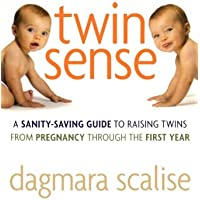 Twin Sense: A Sanity-Saving Guide to Raising Twins -- From Pregnancy Through the First Year
