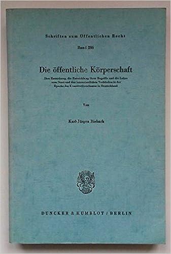 Book Die öffentliche Körperschaft: Ihre Entstehung, d. Entwicklung ihres Begriffs u. d. Lehre vom Staat u. d. innerstaatl. Verbänden in d. Epoche d. ... Recht ; Bd. 286) (German Edition)