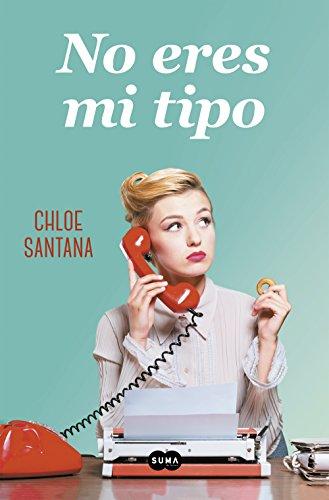 No eres mi tipo (Spanish Edition) by [Santana, Chloe]