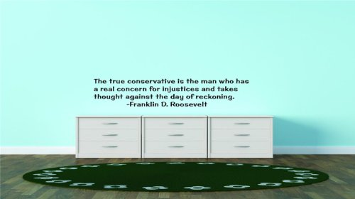 Price comparison product image Decal – Vinyl Wall Sticker : Discounted Sale Item : The True Conservative Is The Man Who Has A Real Concern For Injustices And Takes Thought Against The Day Of Reckoning. -Franklin D. Roosevelt Famous Inspirational Life Quote - Bedroom Living Room Office Home Decor - Size : 14 Inches X 50 Inches - 22 Colors Available