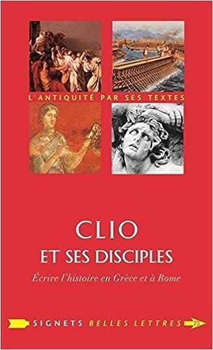 Livres gratuits en ligne Clio et ses disciples: Écrire l'histoire en Grèce et à Rome pdf