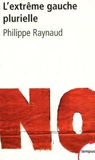 L'extrême gauche plurielle par Philippe Raynaud