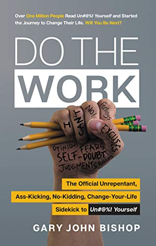 Do the Work: The Official Unrepentant, Ass-Kicking, No-Kidding, Change-Your-Life Sidekick to Unfu*k Yourself (Unfu*k Yourself series)