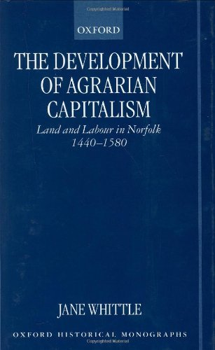Download The Development of Agrarian Capitalism: Land and Labour in Norfolk 1440-1580 (Oxford Historical Monographs) Pdf