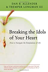 Breaking the Idols of Your Heart: How to Navigate the Temptations of Life Kindle Edition