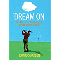Dream On: One Hacker's Challenge to Break Par in a Year