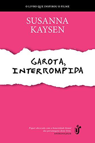 Garota, interrompida: O livro que inspirou o filme que foi um sucesso de bilheteria e que criou uma geração de fãs, pela primeira vez publicado no Brasil.