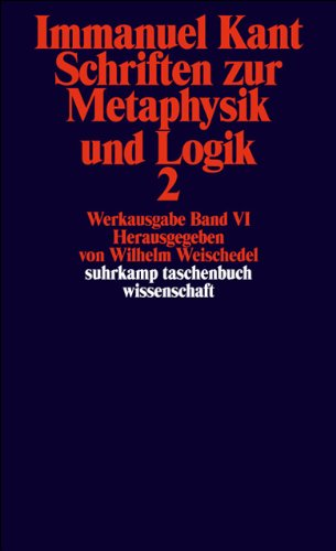 Immanuel Kant Werkausgabe Band VI: Schriften zur Metaphysik und Logik 2