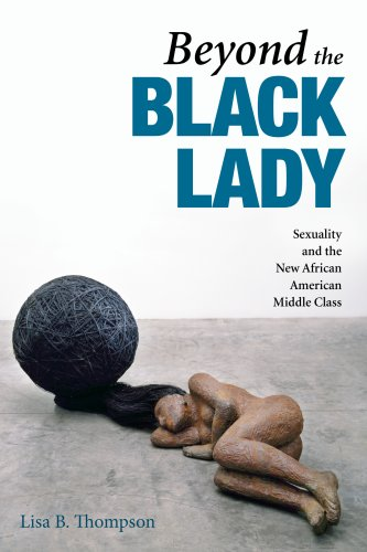 Search : Beyond the Black Lady: Sexuality and the New African American Middle Class (New Black Studies Series)