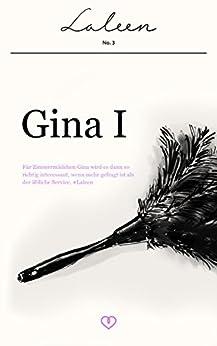 Gina I: Für Zimmermädchen Gina wird es dann so richtig interessant, wenn mehr gefragt ist als der übliche Service. #Laleen (German Edition) by [(Pseudonym), Laleen]