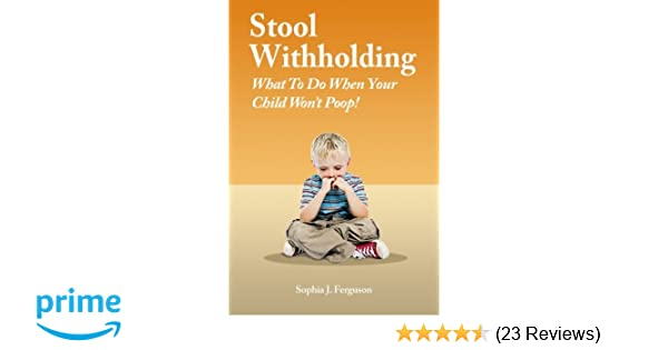 Stool Withholding: What To Do When Your Child Wont Poop! (USA Edition): Sophia J Ferguson: 9781505202144: Amazon.com: Books