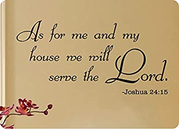 46u0026quot; As For Me And My House We Will Serve The Lord Joshua 24: